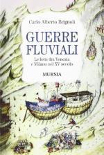 56594 - Brignoli, C.A. - Guerre fluviali. Le lotte fra Venezia e Milano nel XV secolo