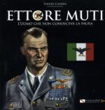 56607 - Candia, F. - Ettore Muti. L'uomo che non conosceva la paura