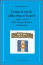 56627 - Fornaciari, P. - Ragazzi venuti dalla terra di Israele. Luoghi e storie della Brigata Ebraica in Romagna (I)