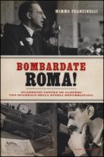 56663 - Franzinelli, M. - Bombardate Roma! Guareschi contro De Gasperi: uno scandalo della storia repubblicana