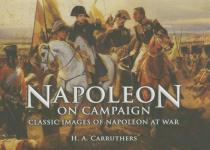 56683 - Carruthers, H.A. cur - Napoleon on Campaign. Classic Images of Napoleon at War