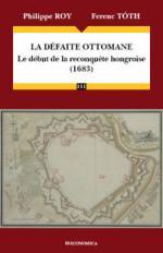 56689 - Roy-Toth, P.-F. - Defaite Ottomane. Le debut de la reconquete hongroise 1683 (La)