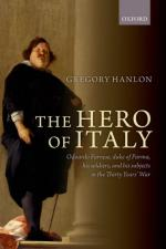 56695 - Hanlon, G. - Hero of Italy. Odoardo Farnese, Duke of Parma, His Soldiers, and His Subjects in the Thirty Years' War (The)