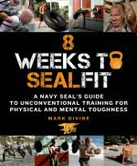 56696 - Divine, M. - 8 Weeks to SEALFIT. A Navy SEAL's Guide to Unconventional Training for Physical and Mental Toughness