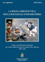 56710 - Guglielmetti-Rebora, L.-A. - Regia Aeronautica nella Battaglia d'Inghilterra. Storia, testimonianze e immagini del Corpo Aereo Italiano sul fronte della Manica 1940-1941 (La)
