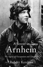 56775 - Kershaw, R. - Street in Arnhem. The Agony of Occupation and Liberation (A)