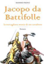 56776 - Franci, M. - Jacopo da Battifolle. La travagliata storia di un cavaliere