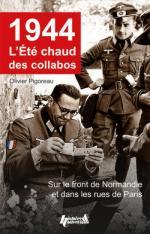 56780 - Pigoreau, O. - 1944 l'ete chaud de collabos. Sur le front de Normandie et dans les roues de Paris