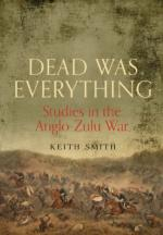 56818 - Smith, K. - Dead Was Everything. Studies in the Anglo-Zulu War