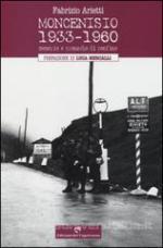 56834 - Arietti, F. - Moncenisio 1933-1960. Memorie e cronache di confine
