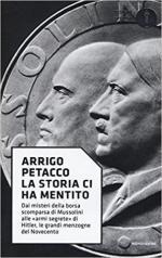 56839 - Petacco, A. - Storia ci ha mentito. Dai misteri della borsa scomparsa di Mussolini alle 'armi segrete' di Hitler, le grandi menzogne del Novecento  (La)