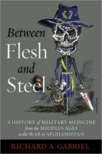 56860 - Gabriel, R.A. - Between Flesh and Steel. A history of Military Medicine from the Middle Ages to the War Afghanistan