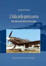 56975 - Pedriali, F. - Italia nella Guerra Aerea dalla difesa della Sicilia all'8 settembre