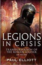 57029 - Elliott, P. - Legions in Crisis. Transformation of the Roman Soldier AD 192-284