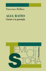 57043 - Bellino, V. - Alia Ratio. Cesare e la guerriglia