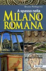 57066 - Pellegrino, B. - Alla scoperta della Milano romana