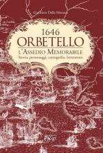 57091 - Dalla Monaca, G. - 1646 Orbetello. L'assedio memorabile. Storia, personaggi, cartografia, letteratura