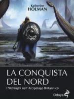 57106 - Holman, K. - Conquista del nord. I Vichinghi nell'arcipelago Britannico (La)