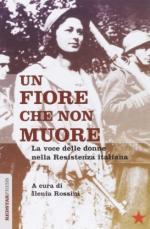 57120 - Rossini, I. cur - Fiore che non muore. La voce delle donne nella Resistenza italiana (Un)