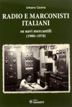 57121 - Cavina, U. - Radio e marconisti italiani su navi mercantili 1900-1970