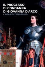 57172 - Ourcel, R. cur - Processo di condanna di Giovanna D'Arco (Il)