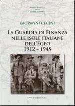 57239 - Cecini, G. - Guardia di Finanza nelle Isole Italiane dell'Egeo 1912-1945 (La)