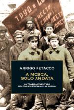 57241 - Petacco, A. - A Mosca, solo andata. La tragica avventura dei comunisti italiani in Russia