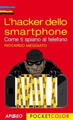 57253 - Meggiato, R. - Hacker dello smartphone. Come ti spiano al telefono (L')