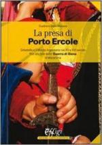 57305 - Della Monaca, G. - Presa di Porto Ercole. Orbetello e il Monte Argentario nel XV e XVI secolo fino alla fine della Guerra di Siena in Maremma (La)