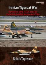 57313 - Taghvaee, B. - Iranian Tigers at War. Northrop F-5A/B, F-5E/F and Sub-Variants in Iranian Service since 1966
