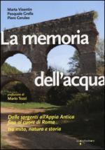 57327 - Visentin-Grella-Ceruleo, M.-P.-P. - Memoria dell'acqua. Dalle sorgenti all'Appia antica fino al cuore di Roma (La)