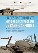 57331 - Robinard-Quittard, F.-T. - Destin tourmente', histoire de l'Aerodrome de Caen-Carpiquet. De 1937 a nos jours (Un)