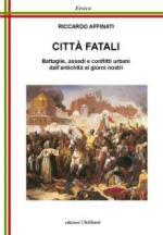 57345 - Affinati, R. - Citta' Fatali. Battaglie, assedi e conflitti urbani dall'antichita' ai giorni nostri