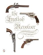 57422 - Prescott, G. - English Revolver. A Collectors' Guide to the Guns, their History and Values (The)