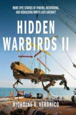 57519 - Veronico, N.A. - Hidden Warbirds II. More Epic Stories of Finding, Recovering, and Rebuilding WWII's Lost Aircraft