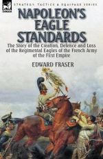 57547 - Fraser, E. - Napoleon's Eagle Standards. the Story of the Creation, Defence and Loss of the Regimental Eagles