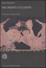 57580 - Mazzarino, S. - Fra Oriente e Occidente. Ricerche di storia greca arcaica