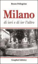 57589 - Pellegrino, B. - Milano di ieri e di ier l'altro
