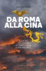57648 - Robert, J.N. - Da Roma alla Cina. Sulla via della seta al tempo della Roma imperiale