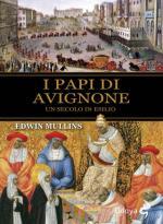 57654 - Mullins, E. - Papi di Avignone. Un secolo in esilio (I)