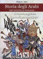 57658 - Hitti, P.K. - Storia degli arabi. Dall'antichita' al Novecento