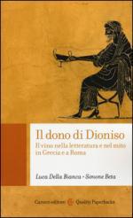 57660 - Della Bianca-Beta, L.-S. - Dono di Dioniso. Il vino nella letteratura e nel mito in Grecia e a Roma (Il)