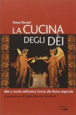 57679 - Ferrari, A. - Cucina degli Dei. Miti e ricette dall'antica Grecia alla Roma imperiale (La)