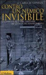 57722 - Cipolla, C.M. - Contro un nemico invisibile. Epidemie e strutture sanitarie nell'Italia del Rinascimento