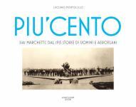 57744 - Pontolillo, L. - Piu' Cento. SIAI Marchetti: dal 1915 storie di uomini e aeroplani