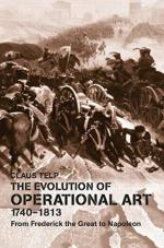 57768 - Telp, C. - Evolution of Operational Art 1740-1813 (The)