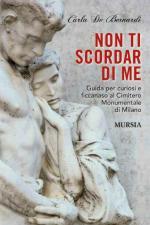 57786 - De Bernardi, C. - Non ti scordar di me. Guida per curiosi e ficcanaso al Cimitero Monumentale di Milano