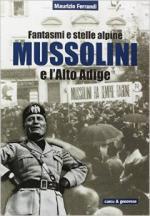 57835 - Ferrandi, M. - Fantasmi e stelle alpine. Mussolini in Alto Adige
