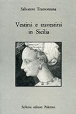 57838 - Tramontana, S. - Vestirsi e travestirsi in Sicilia. Abbigliamento, feste e spettacoli nel Medioevo
