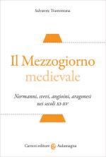 57840 - Tramontana, S. - Mezzogiorno medievale. Normanni, svevi, angioini, aragonesi nei secoli XI-XV (Il)